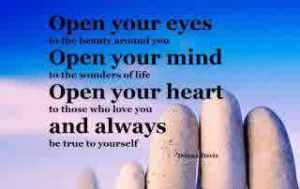 Open-your-eyes-to-the-beauty-around-you.-Open-your-mind-to-the-wonders-of-life.-Open-your-heart-to-those-who-love-you.-And-always-be-true-to-yourself.472